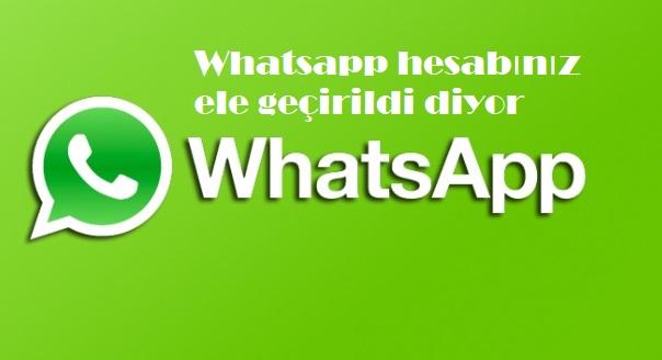 Whatsapp hesabınız ele geçirildi diyor