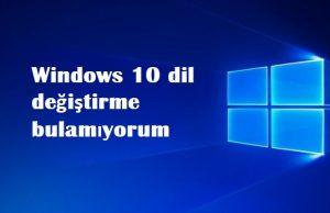 Windows 10 dil değiştirme bulamıyorum