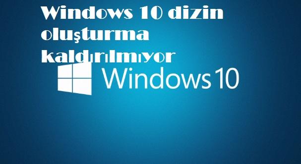 Windows 10 dizin oluşturma kaldırılmıyor