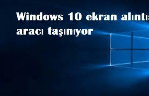 Windows 10 ekran alıntısı aracı taşınıyor