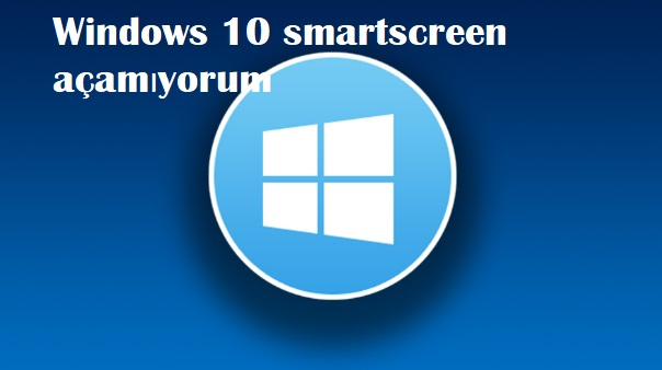 Windows 10 smartscreen açamıyorum