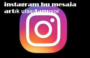 instagram bu mesaja artık ulaşılamıyor