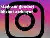instagram gönderi bildirimi açılmıyor
