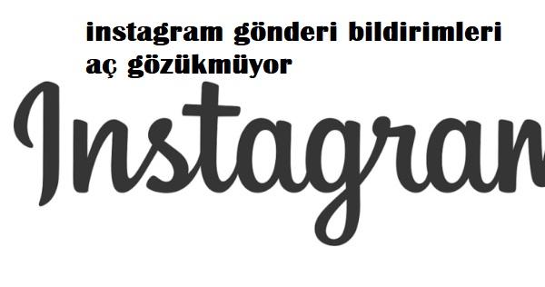 instagram gönderi bildirimleri aç gözükmüyor