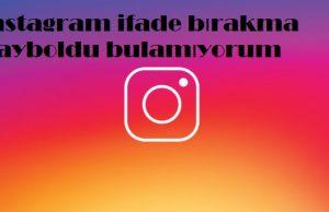 instagram ifade bırakma kayboldu bulamıyorum