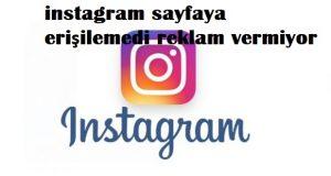 instagram sayfaya erişilemedi reklam vermiyor