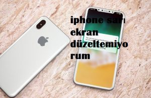 iphone sarı ekran düzeltemiyorum