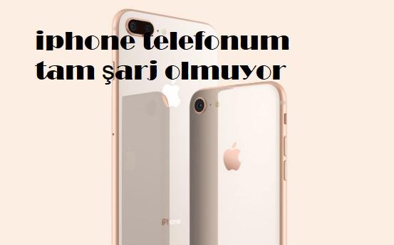 iphone telefonum tam şarj olmuyor