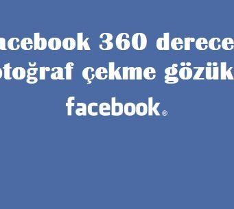 Facebook 360 derece fotoğraf çekme gözükmüyor