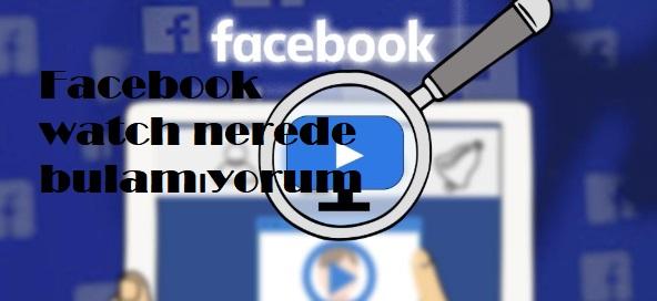 Facebook watch nerede bulamıyorum