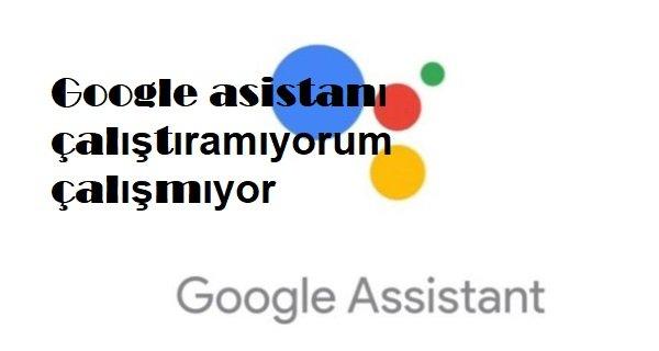 Google asistanı çalıştıramıyorum çalışmıyor