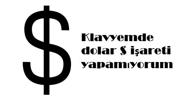 Klavyemde dolar $ işareti yapamıyorum