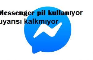 Messenger pil kullanıyor uyarısı kalkmıyor