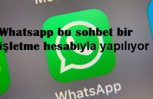 Whatsapp bu sohbet bir işletme hesabıyla yapılıyor