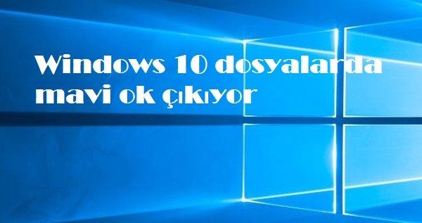 Windows 10 dosyalarda mavi ok çıkıyor