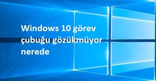 Windows 10 görev çubuğu gözükmüyor nerede