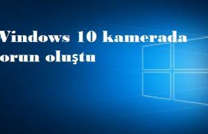 Windows 10 kamerada sorun oluştu