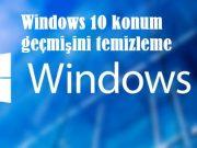 Windows 10 konum geçmişini temizleme
