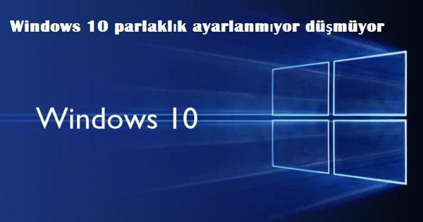 Windows 10 parlaklık ayarlanmıyor düşmüyor