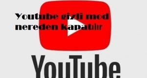 Youtube gizli mod nereden kapatılır