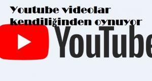 Youtube videolar kendiliğinden oynuyor