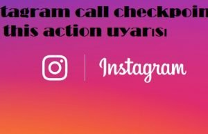 instagram call checkpoint for this action uyarısı