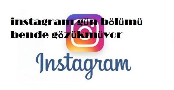 instagram gün bölümü bende gözükmüyor