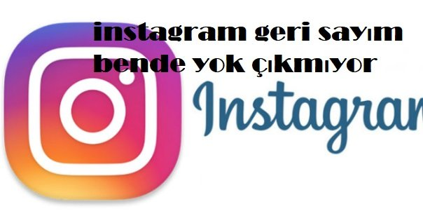 instagram geri sayım bende yok çıkmıyor