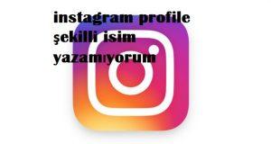 instagram profile şekilli isim yazamıyorum