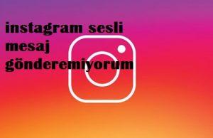 instagram sesli mesaj gönderemiyorum