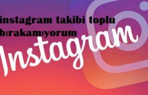 instagram takibi toplu bırakamıyorum