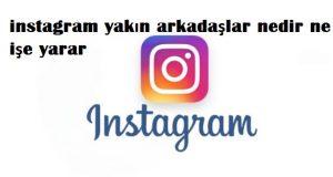 instagram yakın arkadaşlar nedir ne işe yarar