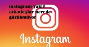 instagram yakın arkadaşlar nerede gözükmüyor