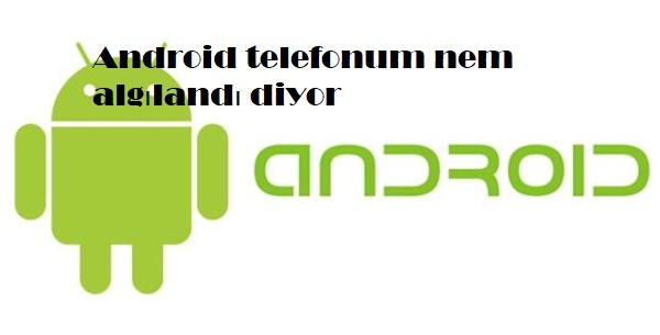 Android telefonum nem algılandı diyor
