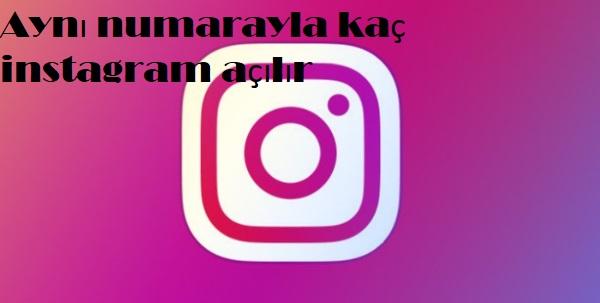 Aynı numarayla kaç instagram açılır