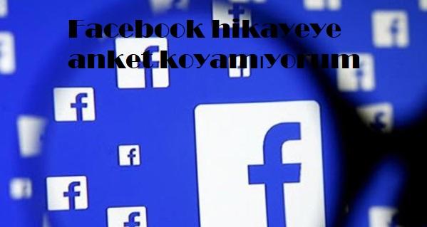 Facebook hikayeye anket koyamıyorum