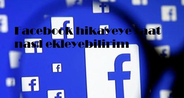 Facebook hikayeye saat nasıl ekleyebilirim