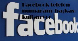 Facebook telefon numaramı başkası kullanıyor