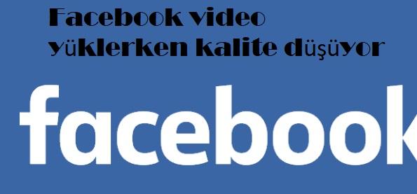 Facebook video yüklerken kalite düşüyor