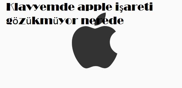 Klavyemde apple işareti gözükmüyor nerede