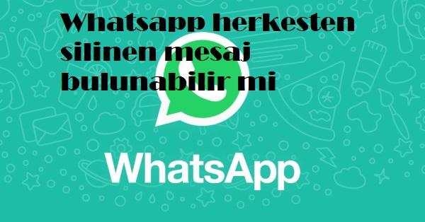 whatsappta silinen mesajlar bulunabilir mi