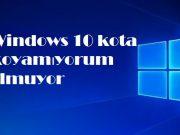 Windows 10 kota koyamıyorum olmuyor
