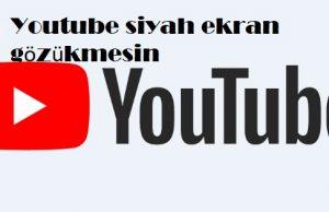 Youtube siyah ekran gözükmesin
