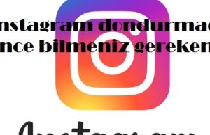 instagram dondurmadan önce bilmeniz gerekenler