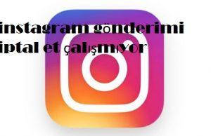 instagram gönderimi iptal et çalışmıyor