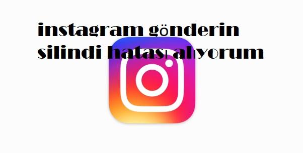 instagram gönderin silindi hatası alıyorum