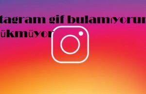 instagram gif bulamıyorum gözükmüyor