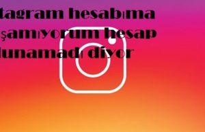 instagram hesabıma ulaşamıyorum bulunamadı