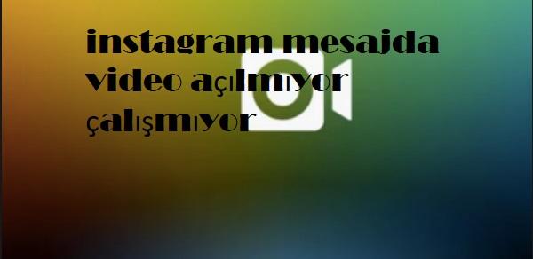 instagram mesajda video açılmıyor çalışmıyor