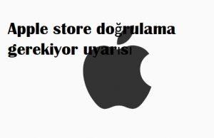 Apple store doğrulama gerekiyor uyarısı